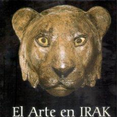 Libros de segunda mano: EL ARTE EN IRAK. DE ,LOS SUMERIOS A LOS CALIFAS. - GIOVANNI CURATOLA/ DONNY GEORGE/JEAN DANIEL FOR. Lote 236639370