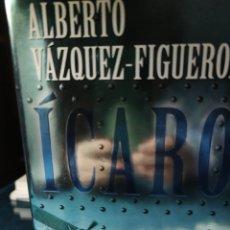 Libros de segunda mano: ÍCARO DE ALBERTO VÁZQUEZ-FIGUEROA. PRIMERA EDICIÓN. Lote 236640335