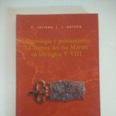 Libros de segunda mano: LIBRO/ARQUEOLOGIA Y POBLAMIENTO/LA CUENCA DEL RIO MARTIN EN LOS SIGLOS V-VIII.. Lote 236702605