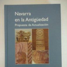 Libros de segunda mano: LIBRO ARQUEOLOGIA/NAVARRA EN LA ANTIGUEDAD/PROPUESTA DE ACTUALIZACION.. Lote 236704655