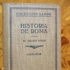 Libros de segunda mano: HISTORIA DE ROMA - DR. JULIUS KOCH - COLECCIÓN EDITORIAL LABOR. Lote 236752015