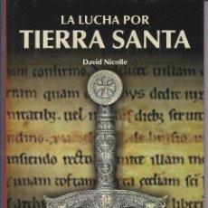 Libros de segunda mano: LA LUCHA POR TIERRA SANTA DE DAVID NICOLLE. OSPREY PUBLISHING 2010. Lote 236773545