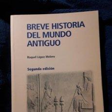 Libros de segunda mano: BREVE HISTORIA DEL MUNDO ANTIGUO, DE RAQUEL LOPEZ. MAGNÍFICO ESTADO. RAMÓN ARECES, UNED. Lote 236784000
