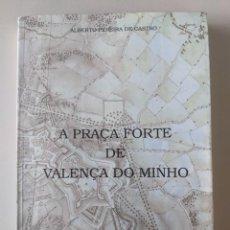 Libros de segunda mano: LA PLAZA FUERTE DE VALENÇA DO MINHO - A PRAÇA FORTE - ALBERTO PEREIRA DE CASTRO. Lote 238622850