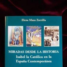 Libros de segunda mano: MIRADAS DESDE LA HISTORIA. ISABEL LA CATÓLICA EN LA ESPAÑA CONTEMPORÁNEA - ELENA MAZA ZORRILLA - ÁMB. Lote 241094570