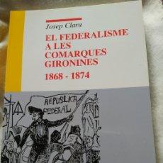 Libros de segunda mano: EL FEDERALISME A LES COMARQUES GIRONÉS- 1896-1874 EDICIO 1986( CATALÁN). Lote 241405580