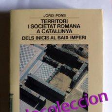 Libros de segunda mano: TERRITORI I SOCIETAT ROMANA A CATALUNYA - DELS INICIS AL BAIX IMPERI - JORDI PONS. Lote 242152685