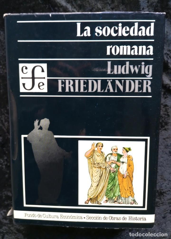 LA SOCIEDAD ROMANA - LUDWIG FRIEDLANDER - FCE - ILUSTRADO - AUGUSTO - ANTONINOS (Libros de Segunda Mano - Historia Antigua)