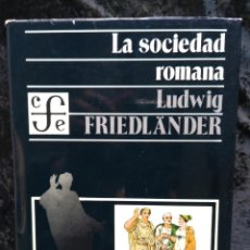 Libros de segunda mano: LA SOCIEDAD ROMANA - LUDWIG FRIEDLANDER - FCE - ILUSTRADO - AUGUSTO - ANTONINOS. Lote 242377555