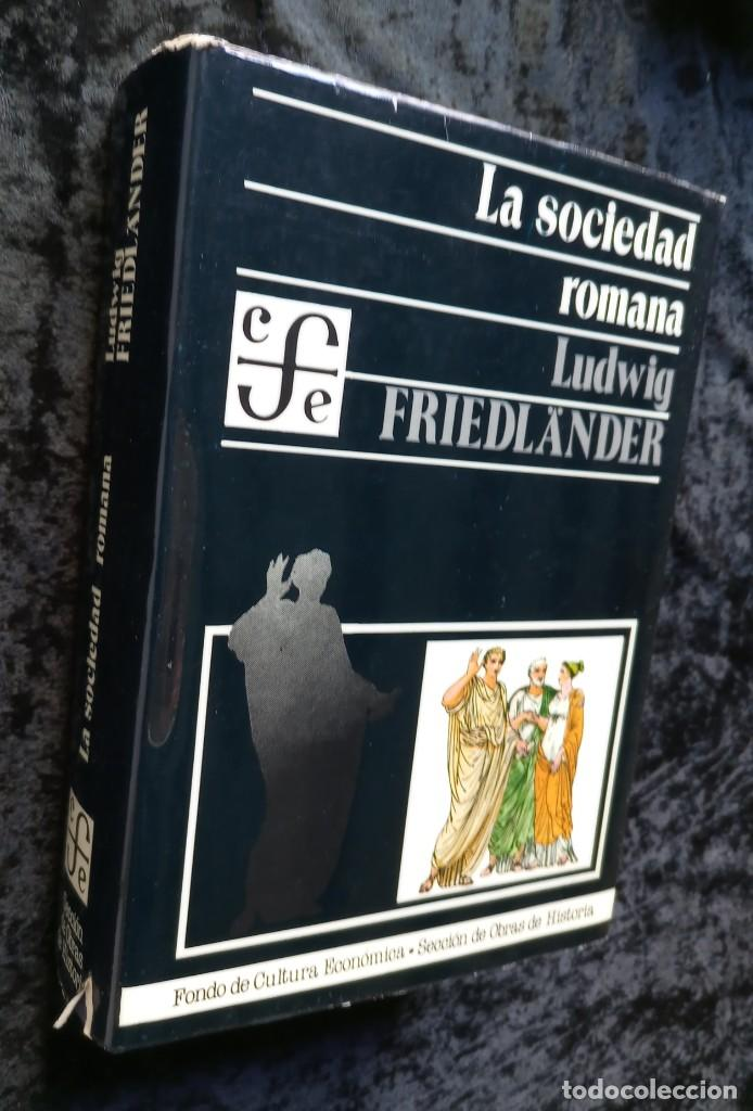 Libros de segunda mano: LA SOCIEDAD ROMANA - LUDWIG FRIEDLANDER - FCE - ILUSTRADO - AUGUSTO - ANTONINOS - Foto 2 - 242377555