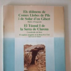 Libros de segunda mano: ELS DOLMENS DE COMES LLOBES DE PILS / EL TUMUL I DE LA SERRA DE CLARENA. Lote 244018050