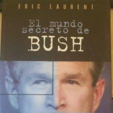 Libros de segunda mano: EL MUNDO SECRETO DE BUSH. - LAURENT, ERIC.. Lote 244020275