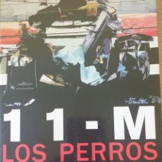 Libros de segunda mano: 11-M LOS PERROS DEL INFIERNO. EN EL TERRORISMO INTERNACIONAL NADA ES LO QUE PARECE. - MILA, ERNESTO.. Lote 244020315