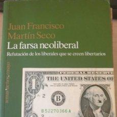 Libros de segunda mano: LA FARSA NEOLIBERAL. REFUTACION DE LOS LIBERALES QUE SE CREEN LIBERTARIOS. - MARTIN SECO, JUAN FRANC. Lote 244020340