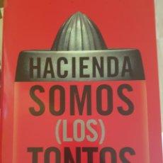 Libros de segunda mano: HACIENDA SOMOS LOS TONTOS. EL ASALTO PPOPULAR AL ESTADO. - PINTOR/CARRATALA, LUIS/ERNESTO.. Lote 244020490