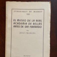 Libros de segunda mano: ITINERARIOS DE MADRID XIII EL MUSEO DE LA REAL ACADEMIA DE BELLAS ARTES DE SAN FERNANDO JOSE FRANCES. Lote 245171905