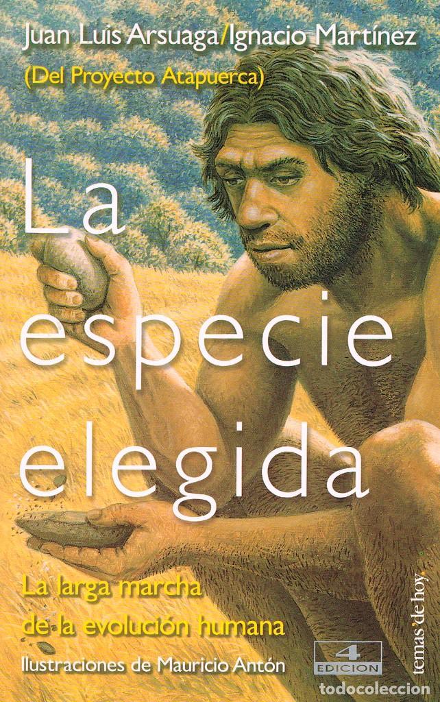 LA ESPECIE ELEGIDA, LA LARGA MARCHA DE LA EVOLUCIÓN HUMANA (JUAN LUIS ARSUAGA) PROYECTO ATAPUERCA (Libros de Segunda Mano - Historia Antigua)