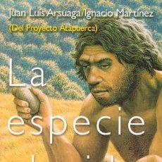 Libros de segunda mano: LA ESPECIE ELEGIDA, LA LARGA MARCHA DE LA EVOLUCIÓN HUMANA (JUAN LUIS ARSUAGA) PROYECTO ATAPUERCA. Lote 245562800