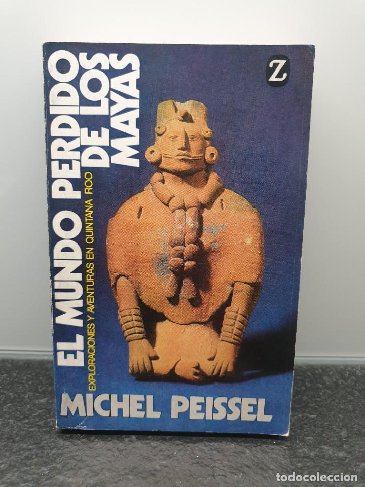 EL MUNDO PERDIDO DE LOS MAYAS. MICHEL PEISSEL. EDITORIAL JUVENTUD 1981. (Libros de Segunda Mano - Historia Antigua)