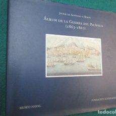 Libros de segunda mano: ALBUM DE LA GUERRA DEL PACIFICO 1863/1867 - JAVIER DE SANTIAGO Y HOPPE - MUSEO NAVAL 1997 171 PAG +. Lote 245972485