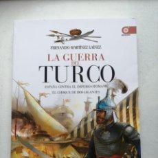 Libros de segunda mano: LA GUERRA DEL TURCO, ESPAÑA CONTRA EL IMPERIO OTOMANO,EL CHOQUE DE DOS GIGANTES.FERNANDO MARTINEZ.. Lote 249058900
