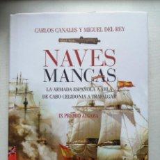 Libros de segunda mano: NAVES MANCAS.LA ARMADA ESPAÑOLA A VELA DE CABO CELIDONIA A TRAFALGAR.CARLOS CANALES Y MIGUEL DEL... Lote 249060025