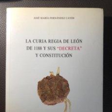 Libros de segunda mano: LA CURIA REGIA DE LEON DE 1188 Y SUS DECRETA Y CONSTITUCION FERNANDEZ CATON. Lote 249329870