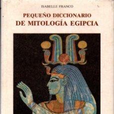 Libros de segunda mano: ISABELLE FRANCO : PEQUEÑO DICCIONARIO DE MITOLOGÍA EGIPCIA (OLAÑETA, 1994). Lote 251504040