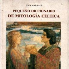 Libros de segunda mano: JEAN MARKALE : PEQUEÑO DICCIONARIO DE MITOLOGÍA CÉLTICA (OLAÑETA, 1993). Lote 251560690