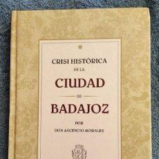 Libros de segunda mano: LIBRO CRISIS HISTÓRICA DE LA CIUDAD DE BADAJOZ POR DON ASCENCIO MORALES. EDICIÓN FACSIMILAR. Lote 252257785
