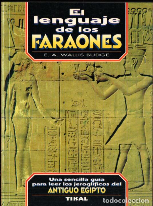 WALLIS BUDGE : EL LENGUAJE DE LOS FARAONES (TIKAL, 2002) LEER JEROGLÍFICOS DE EGIPTO (Libros de Segunda Mano - Historia Antigua)