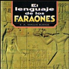 Libros de segunda mano: WALLIS BUDGE : EL LENGUAJE DE LOS FARAONES (TIKAL, 2002) LEER JEROGLÍFICOS DE EGIPTO. Lote 253725150