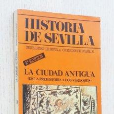 Libros de segunda mano: HISTORIA DE SEVILLA. LA CIUDAD ANTIGUA (DE LA PREHISTORIA A LOS VISIGODOS) - BLANCO FREIJEIRO, ANTON. Lote 256096755