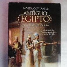 Libros de segunda mano: LA VIDA COTIDIANA EN EL ANTIGUO EGIPTO. JOSÉ MIGUEL PARRA.. Lote 257735560
