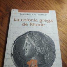 Libros de segunda mano: LA COLÒNIA GREGA DE RHODE. LLUÍS BUSCATÓ. DEDICAT PER L'AUTOR A JOAN CASANOVA I CUBERTA.. Lote 261307735