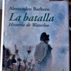 Livros em segunda mão: ALESSANDRO BARBERO . LA BATALLA (HISTORIA DE WATERLOO). Lote 188739856