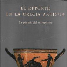 Libros de segunda mano: EL DEPORTE EN LA GRECIA ANTIGUA. LA GÉNESIS DEL OLIMPISMO. CAIXA 1992, 424 PÁG. 2,8 KG.. Lote 262597050