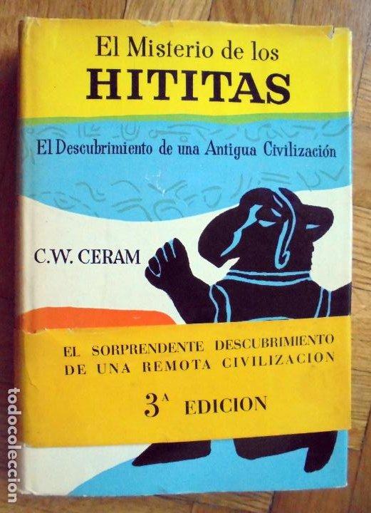 EL MISTERIO DE LOS HITITAS.-C.W CERAM.-ED. DESTINO (Libros de Segunda Mano - Historia Antigua)