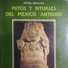 Libros de segunda mano: MITOS Y RITUALES DEL MÉXICO ANTIGUO / MICHEL GRAULICH. MADRID : ISTMO, 1990.. Lote 267046269