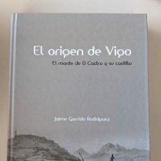 Libros de segunda mano: EL ORIGEN DE VIGO - EL MONTE DE O CASTRO Y SU CASTILLO - JAIME GARRIDO RODRIGUEZ. Lote 268317864