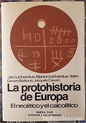JAN LICHARDUS (Y OTROS). LA PROTOHISTORIA DE EUROPA. EL NEOLÍTICO Y EL CALCOLÍTICO. EDITORIAL LABOR (Libros de Segunda Mano - Historia Antigua)