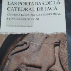 Libros de segunda mano: LAS PORTADAS DE LA CATEDRAL DE JACA EL ROMÁNICO DE FINALES DE SIGLO 12. Lote 269209848