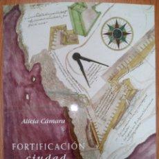 Libros de segunda mano: LIBRO FORTIFICACION Y CIUDAD EN LOS REINOS DE FELIPE II. Lote 269352078