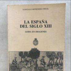 Libros de segunda mano: LA ESPAÑA DEL SIGLO XIII LEÍDA EN IMÁGENES, 1986. GONZALO MENENDEZ PIDAL. Lote 269384323