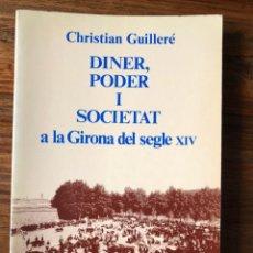 Libros de segunda mano: DINER, PODER I SOCIETAT A LA GIRONA DEL SEGLE XIV. CH. GUILLERÉ. EDAD MEDIA.. Lote 270399273