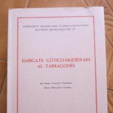 Libros de segunda mano: LIBRO EMBIGATS GOTICO MUDEIXARS AL TARRAGONES .-EDIC.DIPUTACION TARRAGONA CATALAN CM. Lote 270401768
