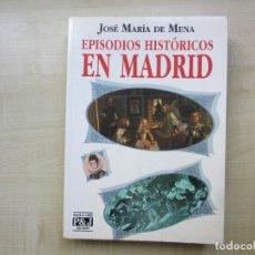 Libros de segunda mano: EPISODIOS HISTÓRICOS DE MADRID AUTOR JOSÉ MARÍA DE MENA CON ILUSTRACIONES. Lote 270454068