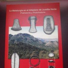 Libros de segunda mano: LA METALURGIA EN EL ALTIPLANO DE JUMILLA-YECLA - PREHISTORIA Y PROTOHISTORIA. Lote 270454403