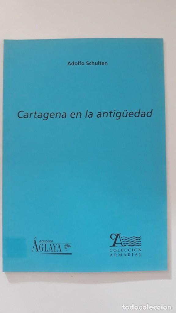 CARTAGENA EN LA ANTIGUEDAD. ADOLFO SHULTEN. EDITORIAL ÁGLAYA. COLECCIÓN ALMARJAL. CARTAGENA, 2004. (Libros de Segunda Mano - Historia Antigua)