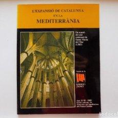 Libros de segunda mano: LIBRERIA GHOTICA. L ´EXPANSIÓ DE CATALUNYA EN LA MEDITERRÀNIA. 1983.FOLIO. MUY ILUSTRADO.. Lote 277238313